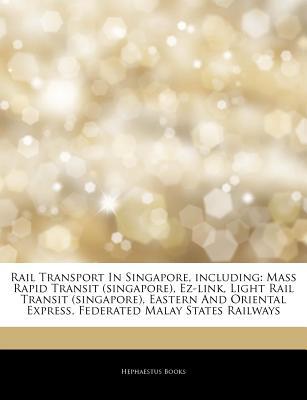 Articles on Rail Transport in Singapore, Including: Mass Rapid Transit (Singapore), EZ-Link, Light Rail Transit (Singapore), Eastern and Oriental Expr