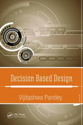 Decision Based Design By Pandey, Vijitashwa