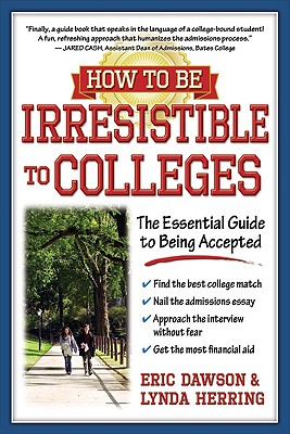 How to Be Irresistible to Colleges By Dawson, Eric/ Herring, Lynda
